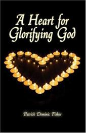 A Heart for Glorifying God - Fisher, Patrick Dominic