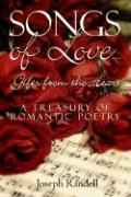 Songs of Love...Gifts from the Heart: A Treasury of Romantic Poetry