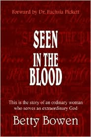 Seen in the Blood: This Is the Story of an Ordinary Woman Who Serves an Extraordinary God - Betty Bowen