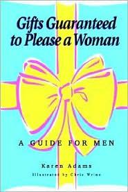 Gifts Guaranteed to Please a Woman: A Guide for Men - Karen Adams, Chris Wrinn (Illustrator)