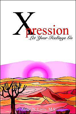Xpression: Let Your Feelings Go - Andre N. Lamy M.S. (Editor)