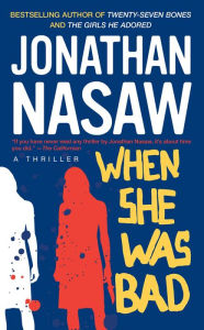 When She Was Bad: A Thriller - Jonathan Nasaw
