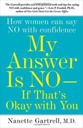 My Answer Is No--If That's Okay with You: How Women Can Say No with Confidence - Gartrell, Nanette