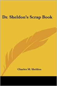 Dr. Sheldon's Scrap Book - Charles M. Sheldon