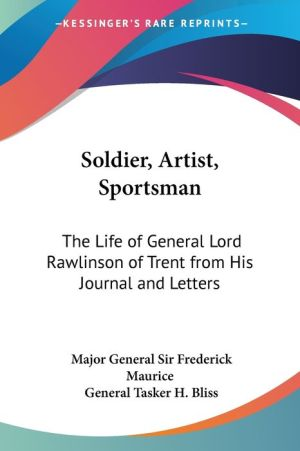 Soldier, Artist, Sportsman: The Life Of General Lord Rawlinson Of Trent From His Journal And Letters - Major General Sir Frederick Maurice, General Tasker H. Bliss (Introduction)