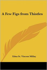 A Few Figs From Thistles - Edna St. Vincent Millay