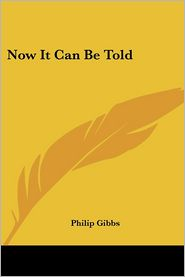 Now It Can Be Told - Philip Gibbs