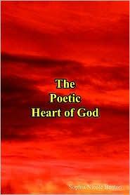 The Poetic Heart of God - Sophia Nicole Benton