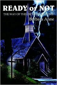 Ready or Not: The way of the cross leads Home - Barbara Anne