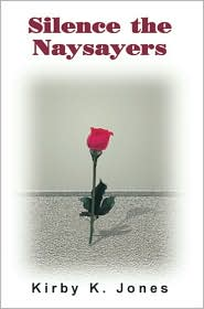 Silence the Naysayers - Kirby K. Jones