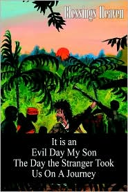 It is an Evil Day My Son: The Day the Stranger Took Us On A Journey - Blessings Heaven