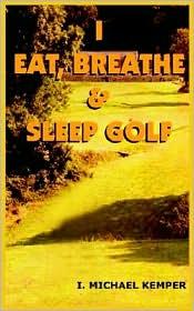 I Eat, Breathe and Sleep Golf