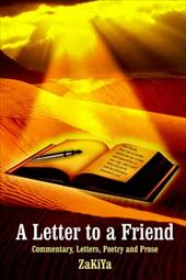 A Letter to a Friend: Commentary, Letters, Poetry and Prose - Zakiya