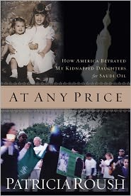 At Any Price: How America Betrayed My Kidnapped Daughters for Saudi Oil - Patricia Roush