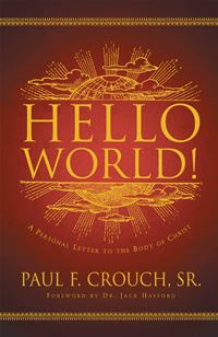 Hello World!: A Personal Letter To The Body Of Christ - Paul Crouch