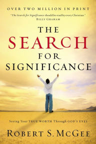 The Search for Significance: Seeing Your True Worth Through God's Eyes - Robert McGee