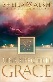 Unexpected Grace: Comfort in the Midst of Loss - Sheila Walsh