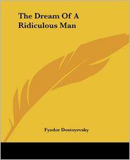 The Dream of a Ridiculous Man - Fyodor Dostoevsky