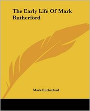 The Early Life Of Mark Rutherford - Mark Rutherford