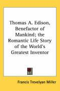 Thomas A. Edison, Benefactor of Mankind; The Romantic Life Story of the World's Greatest Inventor