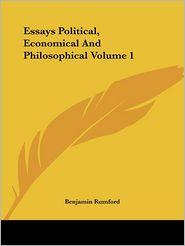 Essays Political, Economical And Philosophical Volume 1 - Benjamin Rumford