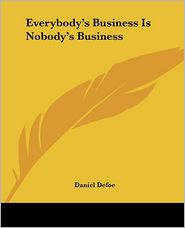 Everybody's Business Is Nobody's Business - Daniel Defoe