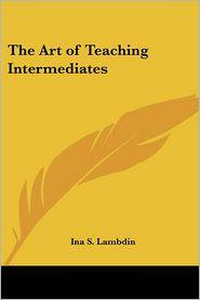 The Art of Teaching Intermediates - Ina S. Lambdin