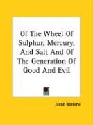 Of the Wheel of Sulphur, Mercury, and Salt and of the Generation of Good and Evil