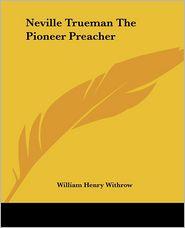 Neville Trueman The Pioneer Preacher - William Henry Withrow
