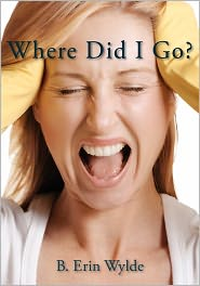 Where Did I Go?: The Personal Chronicle of a Sahm (Stay at Home Mom), as she shares her fulfilling, frustrating and often comical journey from Womanhood to Motherhood - B. Erin Wylde