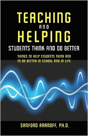 Teaching and Helping Students Think and Do Better: Things to Help Student Think and to Do Better in School and in Life - Sanford Aranoff