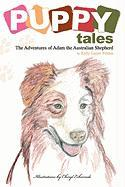 Puppy Tales: The Adventures of Adam the Australian Shepherd