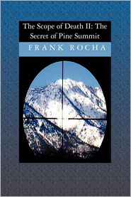 The Scope of Death: The Secret of Pine Summit - Frank Rocha