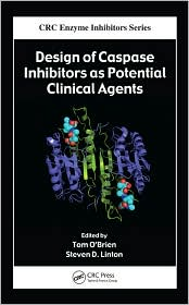 Design of Caspase Inhibitors as Potential Clinical Agents - Tom O'Brien (Editor), Steven D. Linton (Editor)