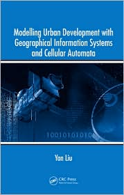 Modelling Urban Development with Geographical Information Systems and Cellular Automata - Yan Liu