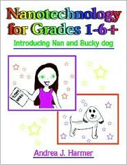 Nanotechnology for Grades 1-6+: Introducing Nan and Bucky Dog - Andrea J. Harmer