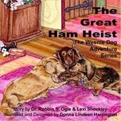 The Weenie Dog Adventure Series: The Great Ham Heist - Ogle, Robbin S. / Shockley, Lexi