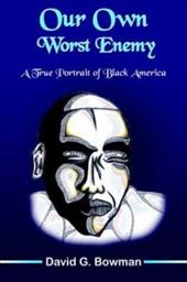 Our Own Worst Enemy - Bowman, David G.