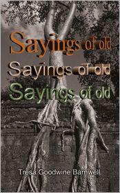 Sayings of Old - Tresa Goodwine Barnwell