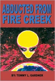 Abducted from Fire Creek - Tommy L. Gardner