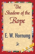 The Shadow of the Rope - Hornung, E.W.