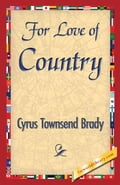 For Love of Country - Brady, Cyrus Townsend