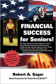 Financial Success for Seniors! - Robert A. Sagar, 1st World Library (Editor), 1stworld Library (Editor)