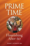 Prime Time: Flourishing After 60 - Schaupp, Diane S