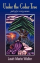 Under the Cedar Tree; Poetry for Every Season - Leah Marie Waller;  1st World Library;  1st World Publishing