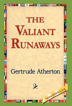 The Valiant Runaways - Atherton, Gertrude Franklin Horn