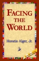 Facing the World - Horatio Alger  Jr;  1st World Library;  1stWorld Library