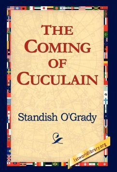 The Coming of Cuculain - O'Grady, Standish