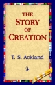 Story of Creation - T S Ackland;  1stWorld Library