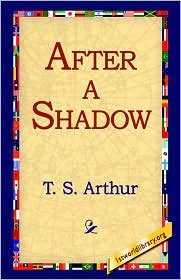 After A Shadow - T. S. Arthur